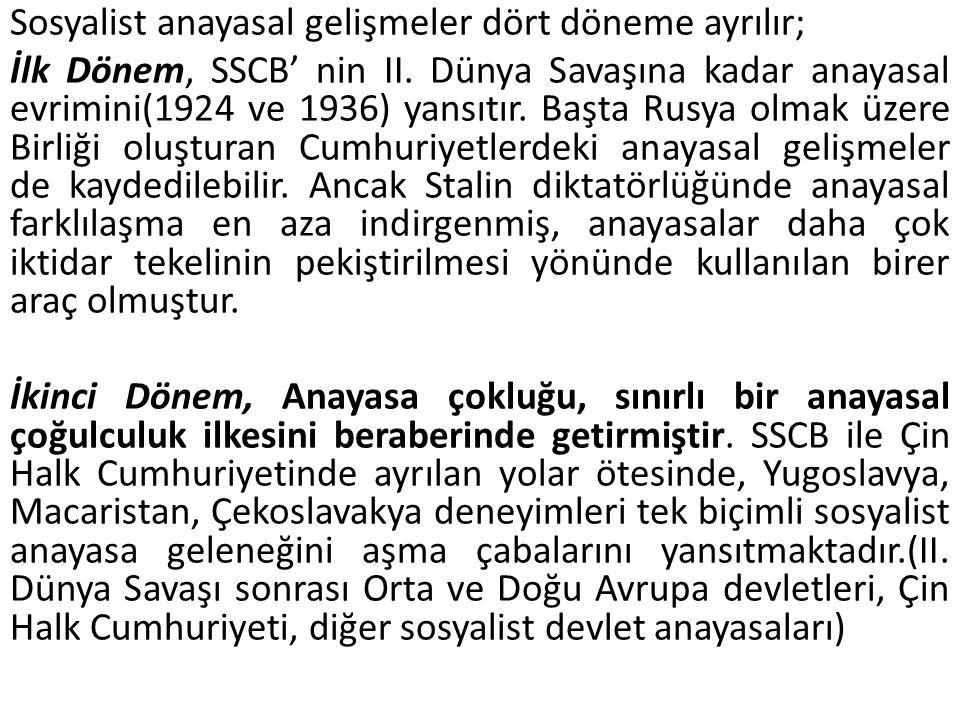 Sosyalist anayasal gelişmeler dört döneme ayrılır; İlk Dönem, SSCB' nin II.