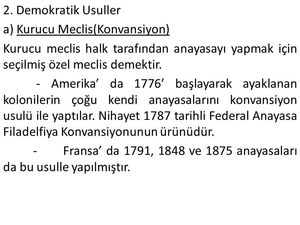 2. Demokratik Usuller a) Kurucu Meclis(Konvansiyon) Kurucu meclis halk tarafından anayasayı yapmak için seçilmiş özel meclis demektir. - Amerika' da 1
