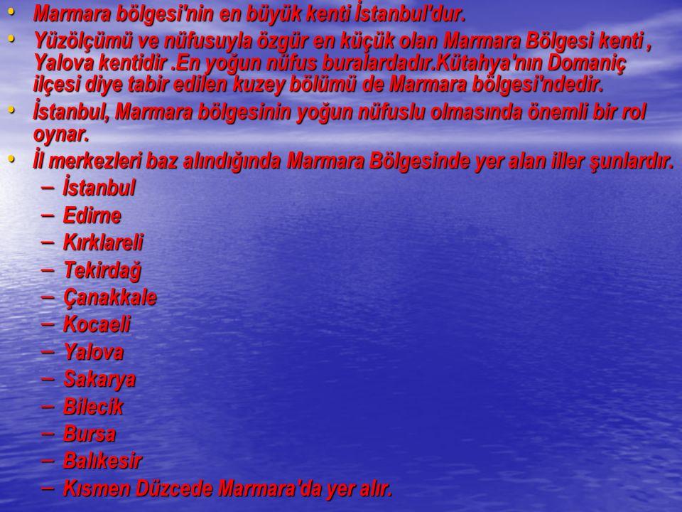 Marmara bölgesi'nin en büyük kenti İstanbul'dur. Marmara bölgesi'nin en büyük kenti İstanbul'dur. Yüzölçümü ve nüfusuyla özgür en küçük olan Marmara B