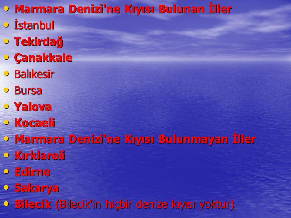 Marmara Denizi'ne Kıyısı Bulunan İller Marmara Denizi'ne Kıyısı Bulunan İller İstanbul İstanbul Tekirdağ Tekirdağ Çanakkale Çanakkale Balıkesir Balıke