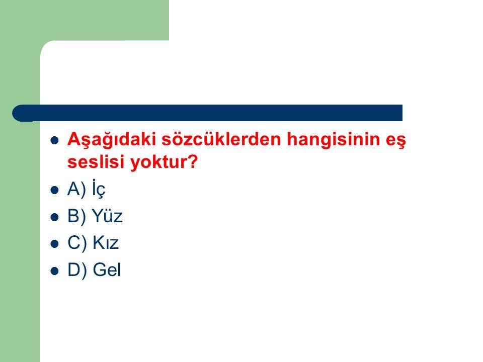 Aşağıdaki sözcüklerden hangisinin eş seslisi yoktur? A) İç B) Yüz C) Kız D) Gel