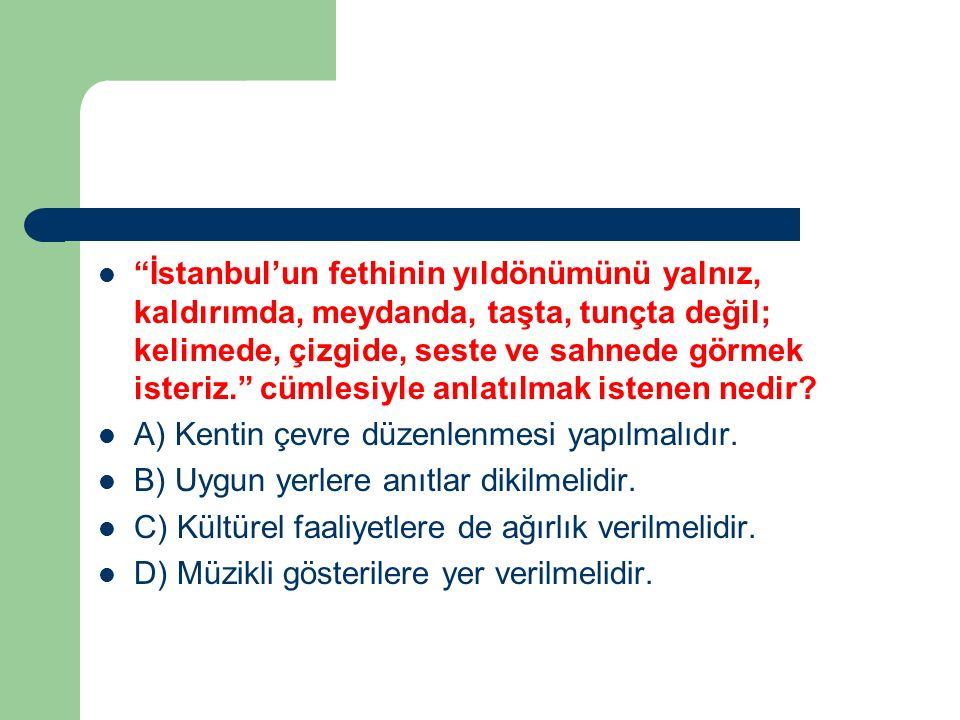 İstanbul'un fethinin yıldönümünü yalnız, kaldırımda, meydanda, taşta, tunçta değil; kelimede, çizgide, seste ve sahnede görmek isteriz. cümlesiyle anlatılmak istenen nedir.