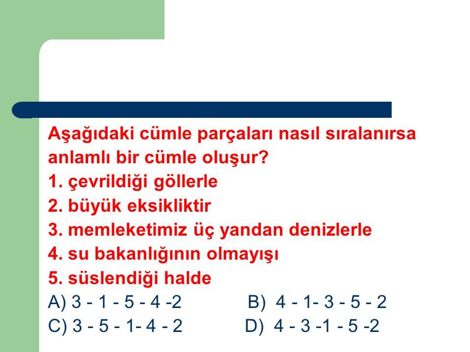 Aşağıdaki cümle parçaları nasıl sıralanırsa anlamlı bir cümle oluşur? 1. çevrildiği göllerle 2. büyük eksikliktir 3. memleketimiz üç yandan denizlerle