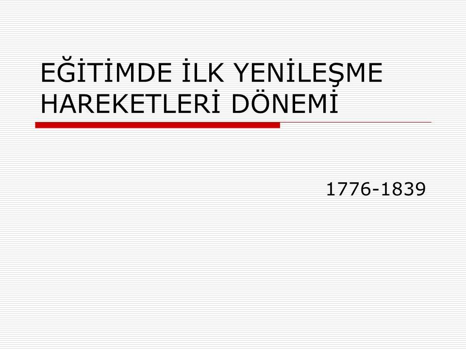 iÇERİK  1776-1839 Yılları Arası Eğitimin Temel Özellikleri  Yenileşme Döneminde Açılan Askeri Okullar  Yenileşme Döneminde Açılan Sivil Okullar  Beşiktaş Cemiyet-i İlmiyesi  İlköğretim Zorunluluğu  Mısır Valisi Mehmet Ali Paşa'nın Eğitim Islahatı  Avrupa'ya Öğrenci Gönderilmesi  Sümbülzade Vehbi'nin Türk Eğitim Tarihindeki Yeri