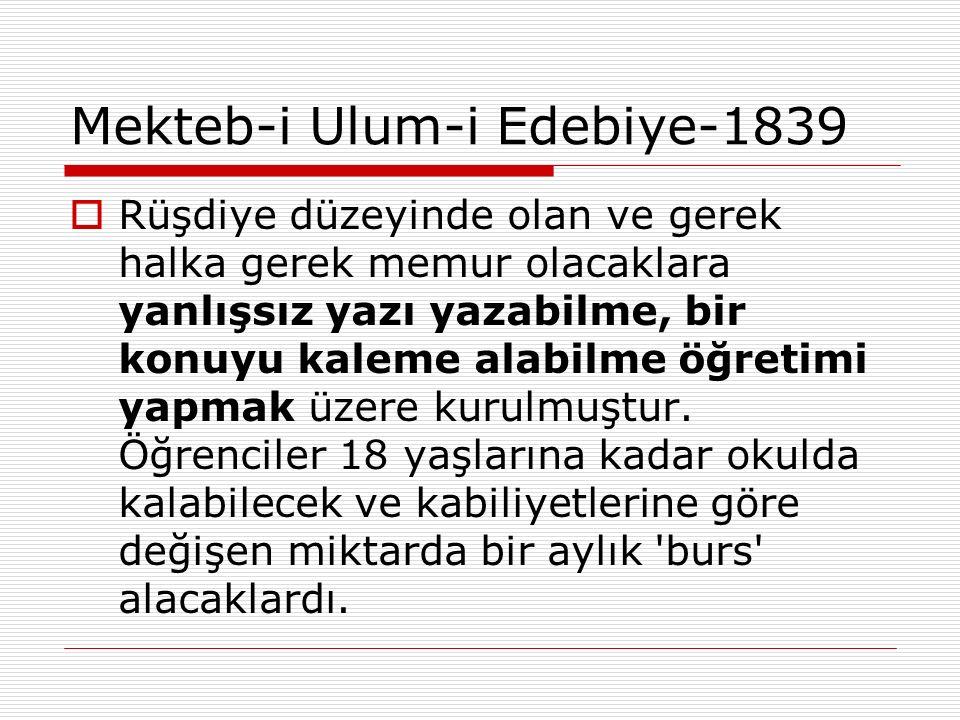 Mekteb-i Ulum-i Edebiye-1839  Rüşdiye düzeyinde olan ve gerek halka gerek memur olacaklara yanlışsız yazı yazabilme, bir konuyu kaleme alabilme öğret