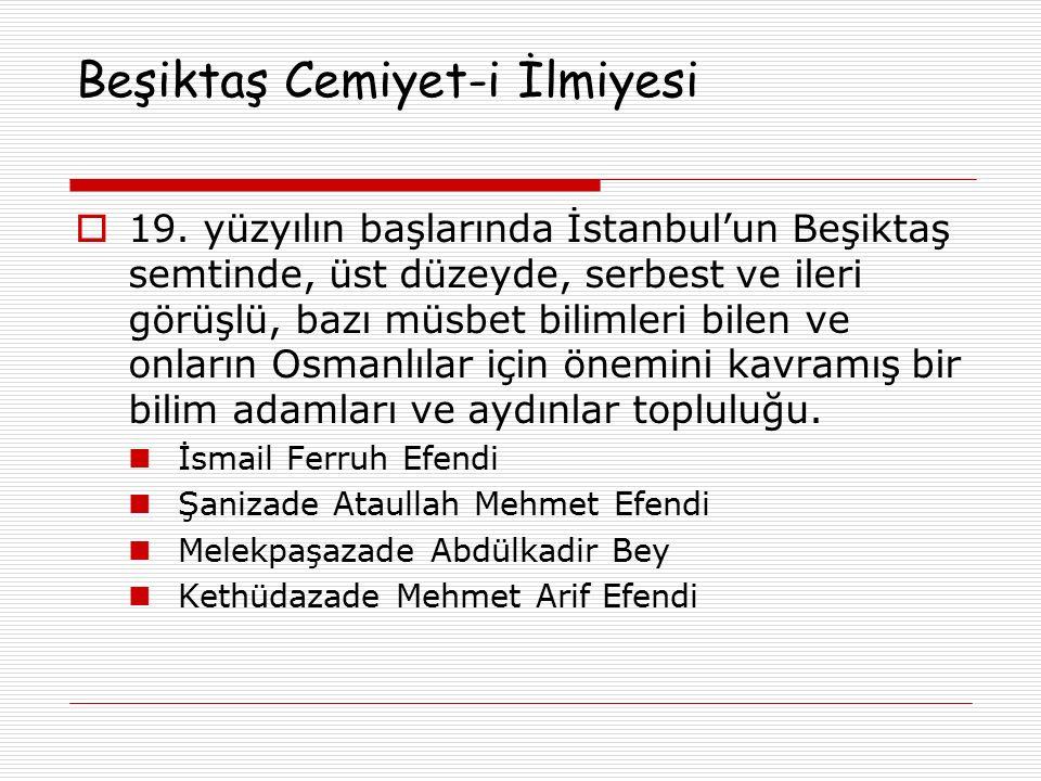 Beşiktaş Cemiyet-i İlmiyesi  19. yüzyılın başlarında İstanbul'un Beşiktaş semtinde, üst düzeyde, serbest ve ileri görüşlü, bazı müsbet bilimleri bile
