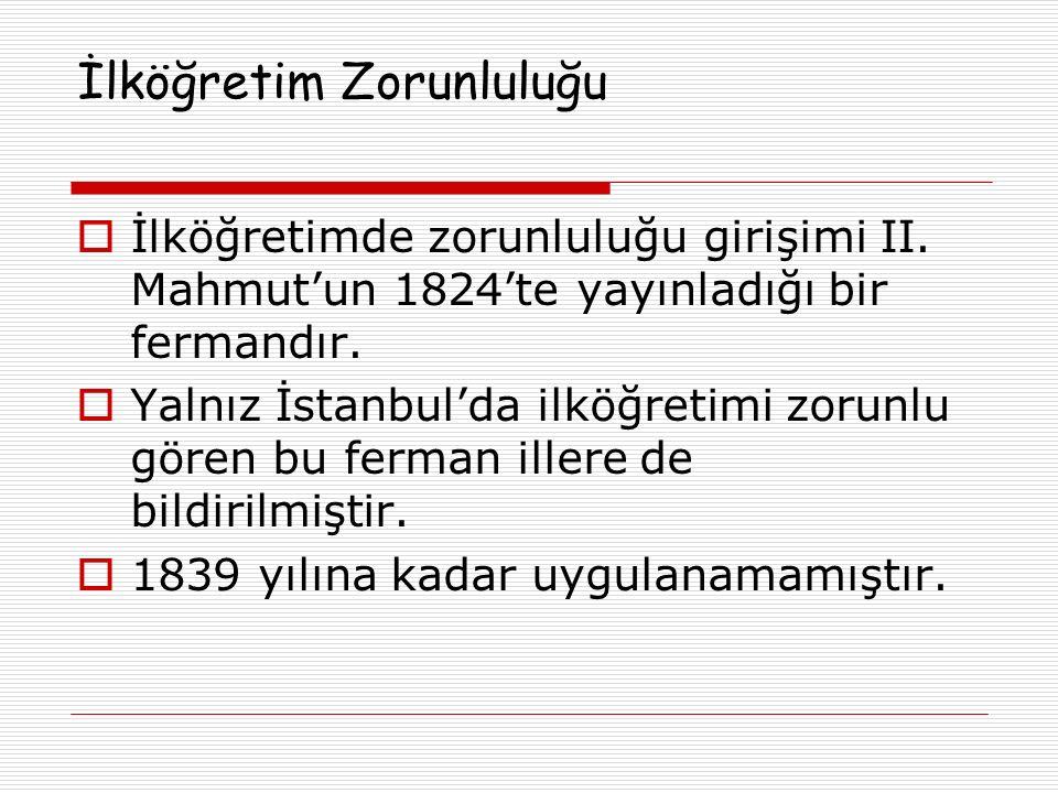 İlköğretim Zorunluluğu  İlköğretimde zorunluluğu girişimi II. Mahmut'un 1824'te yayınladığı bir fermandır.  Yalnız İstanbul'da ilköğretimi zorunlu g