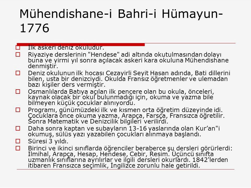 Mühendishane-i Bahri-i Hümayun- 1776  İlk askeri deniz okuludur.  Riyaziye derslerinin