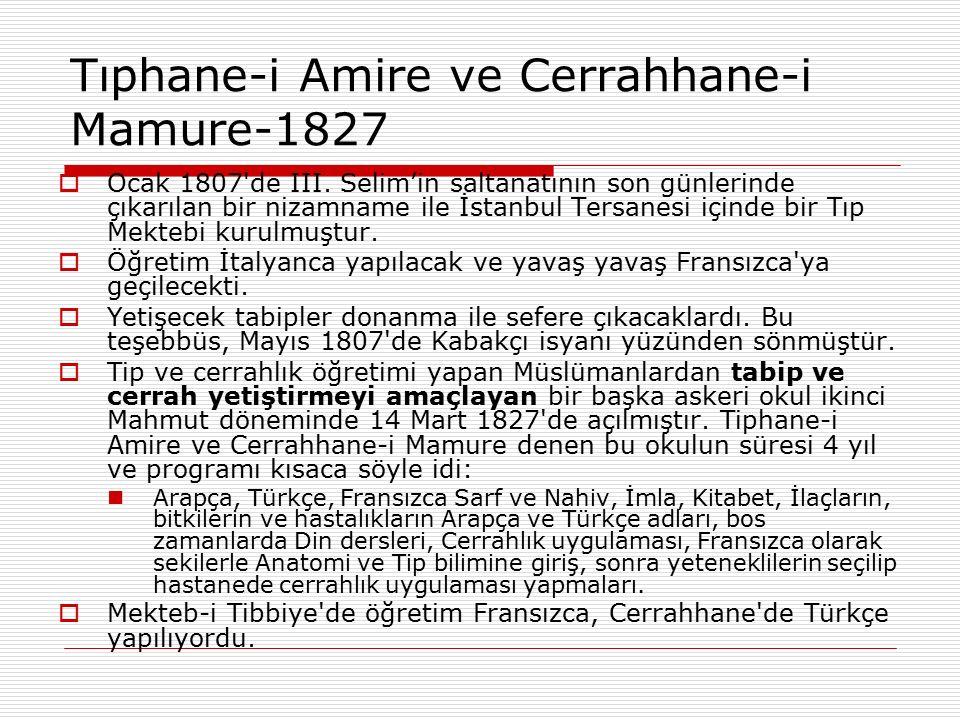 Tıphane-i Amire ve Cerrahhane-i Mamure-1827  Ocak 1807'de III. Selim'in saltanatının son günlerinde çıkarılan bir nizamname ile İstanbul Tersanesi iç
