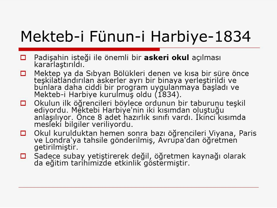 Mekteb-i Fünun-i Harbiye-1834  Padişahin isteği ile önemli bir askeri okul açılması kararlaştırıldı.  Mektep ya da Sıbyan Bölükleri denen ve kısa bi