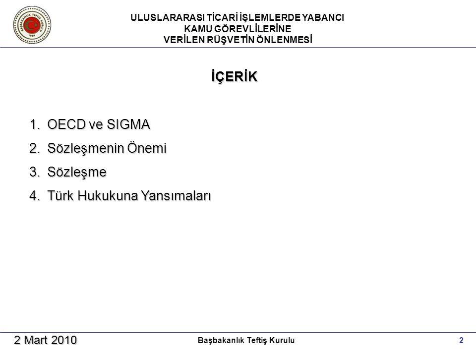 ULUSLARARASI TİCARİ İŞLEMLERDE YABANCI KAMU GÖREVLİLERİNE VERİLEN RÜŞVETİN ÖNLENMESİ 2Başbakanlık Teftiş Kurulu 2 Mart 2010 İÇERİK 1.OECD ve SIGMA 2.Sözleşmenin Önemi 3.Sözleşme 4.Türk Hukukuna Yansımaları