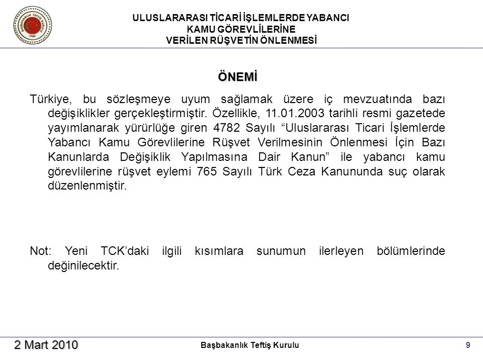 ULUSLARARASI TİCARİ İŞLEMLERDE YABANCI KAMU GÖREVLİLERİNE VERİLEN RÜŞVETİN ÖNLENMESİ 9Başbakanlık Teftiş Kurulu 2 Mart 2010 ÖNEMİ Türkiye, bu sözleşmeye uyum sağlamak üzere iç mevzuatında bazı değişiklikler gerçekleştirmiştir.
