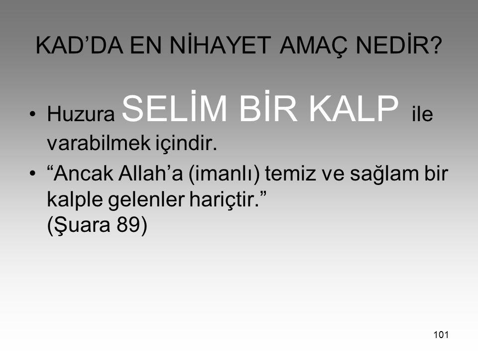 """101 KAD'DA EN NİHAYET AMAÇ NEDİR? Huzura SELİM BİR KALP ile varabilmek içindir. """"Ancak Allah'a (imanlı) temiz ve sağlam bir kalple gelenler hariçtir."""""""
