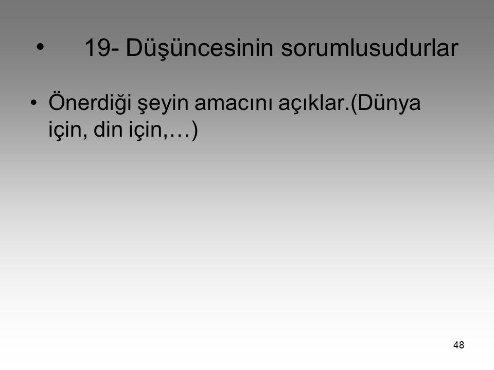 48 19- Düşüncesinin sorumlusudurlar Önerdiği şeyin amacını açıklar.(Dünya için, din için,…)