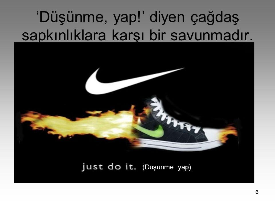 7 'Just do it' in sonu!....(Düşünme atla!)