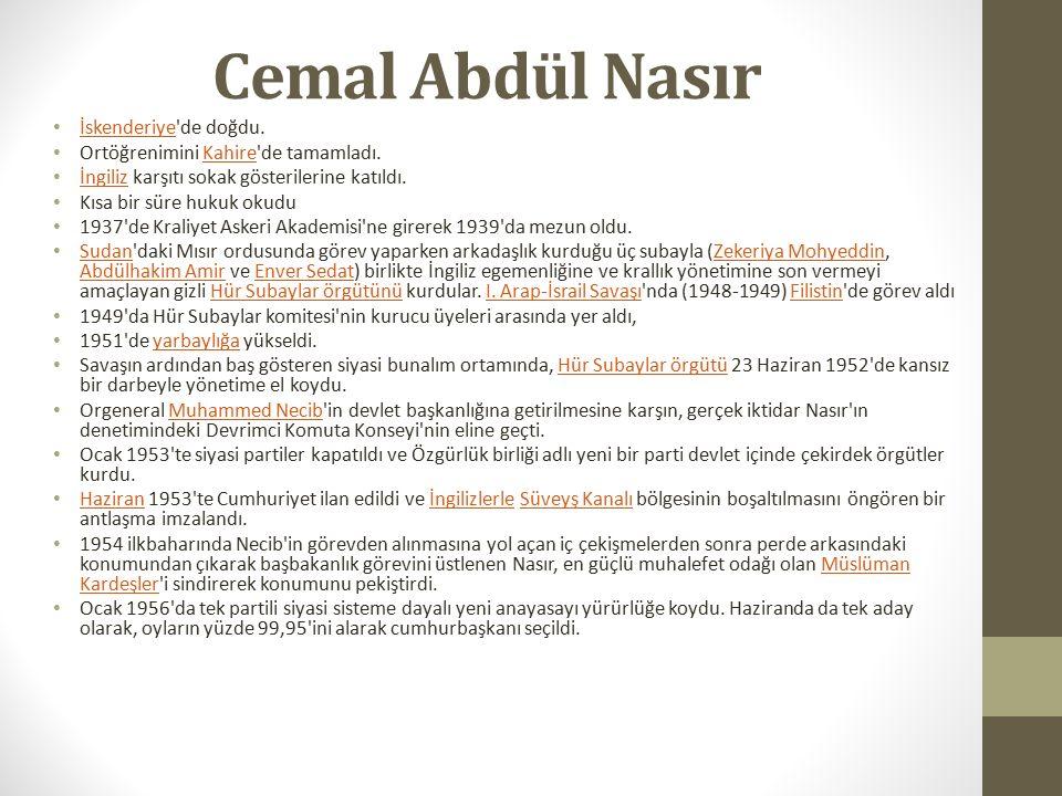 Cemal Abdül Nasır İskenderiye'de doğdu. İskenderiye Ortöğrenimini Kahire'de tamamladı.Kahire İngiliz karşıtı sokak gösterilerine katıldı. İngiliz Kısa