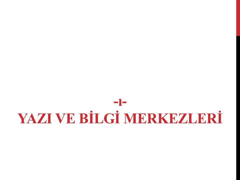 -ı- YAZI VE BİLGİ MERKEZLERİ