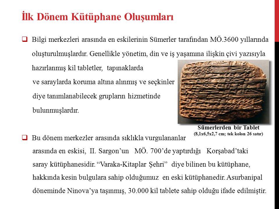 İlk Dönem Kütüphane Oluşumları  Bilgi merkezleri arasında en eskilerinin Sümerler tarafından MÖ.3600 yıllarında oluşturulmuşlardır.