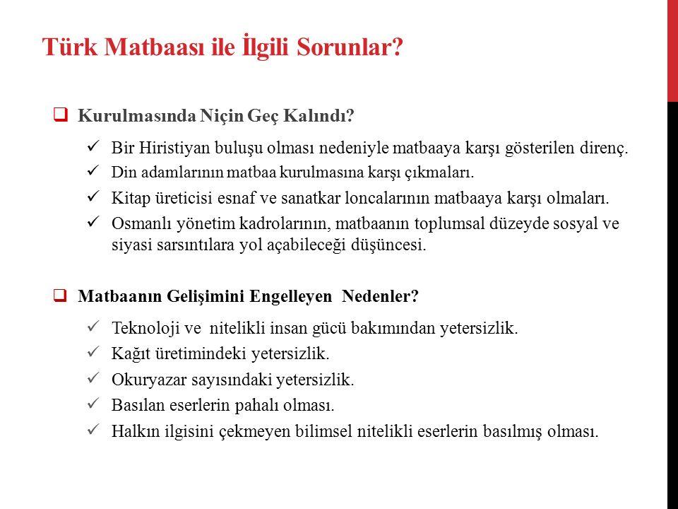 Türk Matbaası ile İlgili Sorunlar.  Kurulmasında Niçin Geç Kalındı.