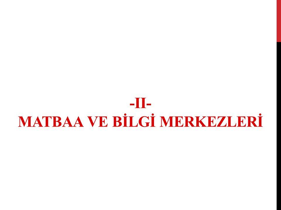 -II- MATBAA VE BİLGİ MERKEZLERİ
