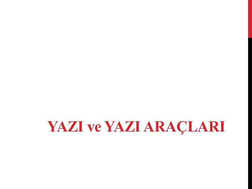 YAZI ve YAZI ARAÇLARI
