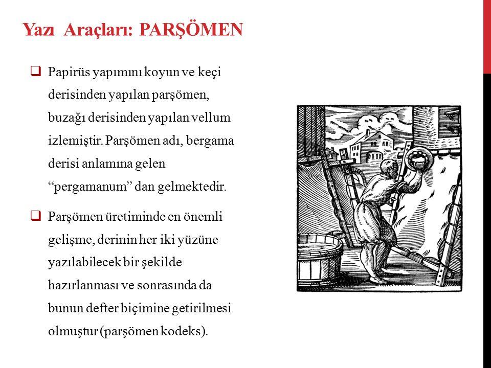 Yazı Araçları: PARŞÖMEN  Papirüs yapımını koyun ve keçi derisinden yapılan parşömen, buzağı derisinden yapılan vellum izlemiştir.