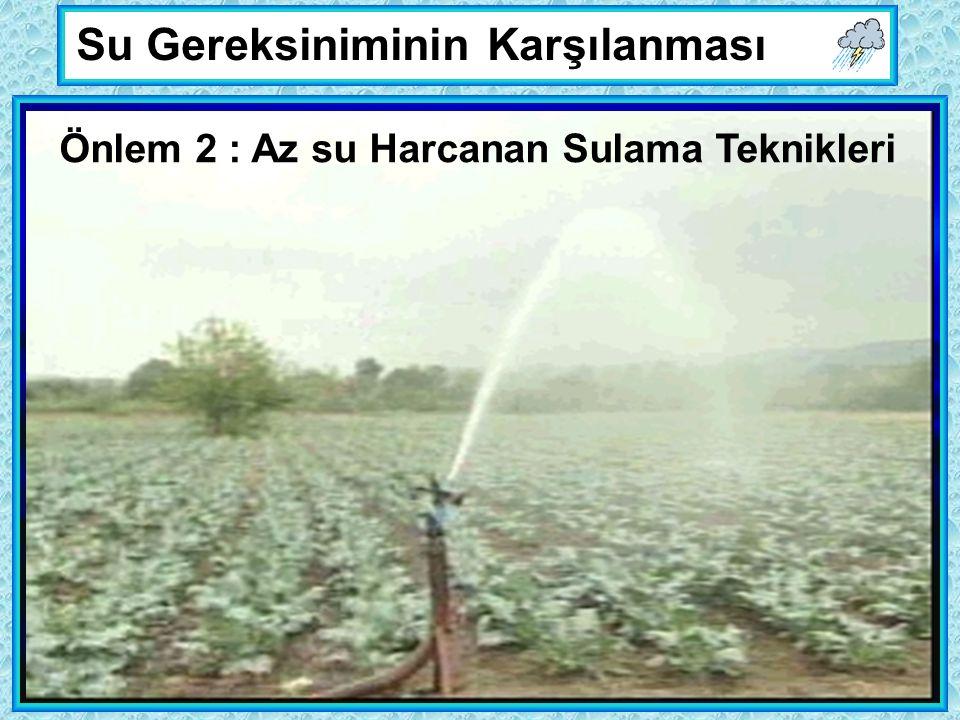 Su Gereksiniminin Karşılanması Önlem 2 : Az su Harcanan Sulama Teknikleri