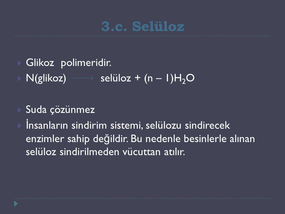 3.c. Selüloz  Glikoz polimeridir.