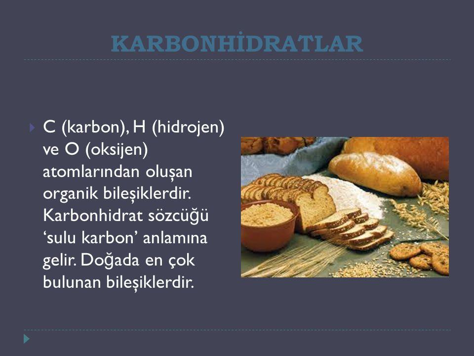 KARBONHİDRATLAR  C (karbon), H (hidrojen) ve O (oksijen) atomlarından oluşan organik bileşiklerdir.