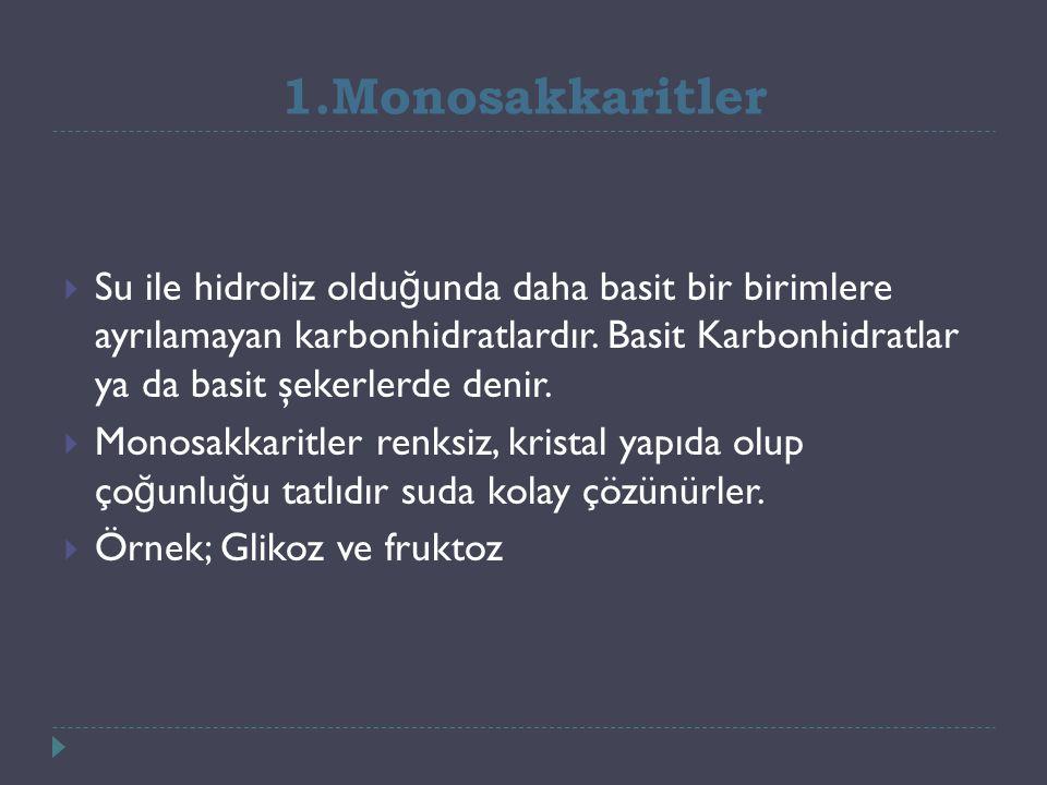 1.Monosakkaritler  Su ile hidroliz oldu ğ unda daha basit bir birimlere ayrılamayan karbonhidratlardır.