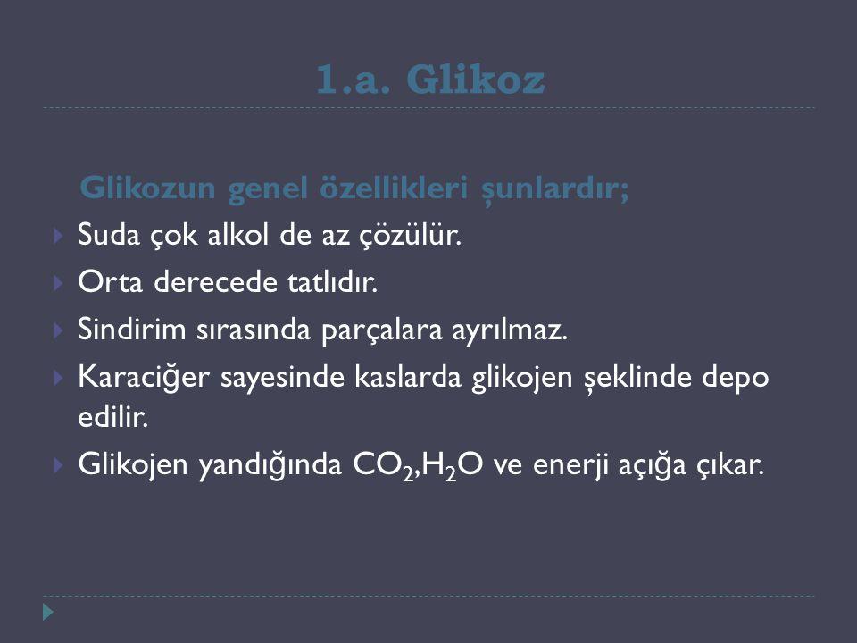 1.a. Glikoz Glikozun genel özellikleri şunlardır;  Suda çok alkol de az çözülür.