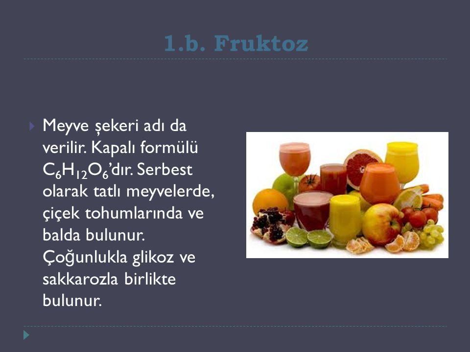 1.b. Fruktoz  Meyve şekeri adı da verilir. Kapalı formülü C 6 H 12 O 6 'dır.