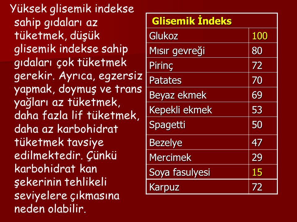 Yüksek glisemik indekse sahip gıdaları az tüketmek, düşük glisemik indekse sahip gıdaları çok tüketmek gerekir.