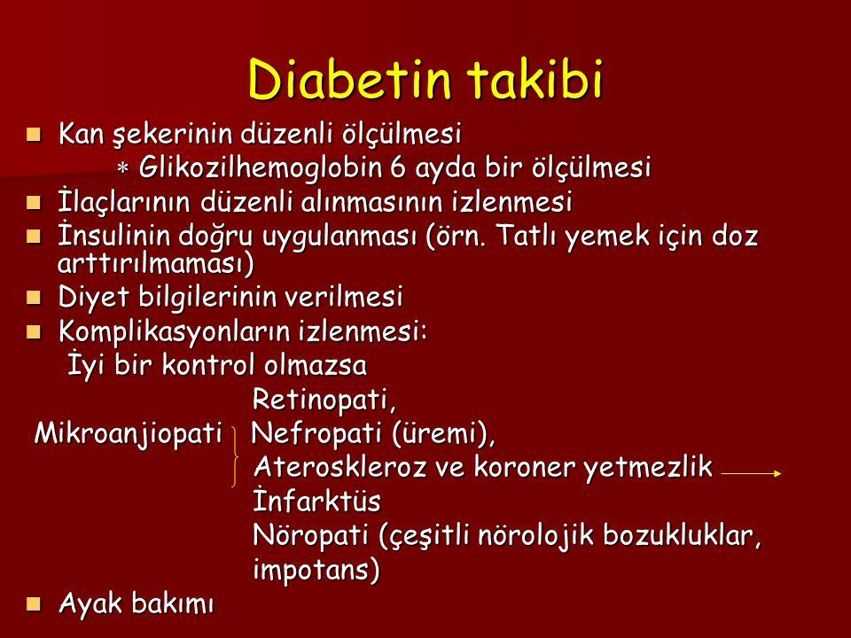 Diabetin takibi Kan şekerinin düzenli ölçülmesi Kan şekerinin düzenli ölçülmesi  Glikozilhemoglobin 6 ayda bir ölçülmesi  Glikozilhemoglobin 6 ayda