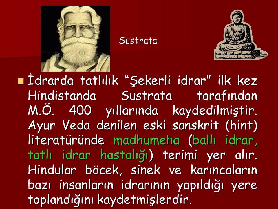 """İdrarda tatlılık """"Şekerli idrar"""" ilk kez Hindistanda Sustrata tarafından M.Ö. 400 yıllarında kaydedilmiştir. Ayur Veda denilen eski sanskrit (hint) li"""