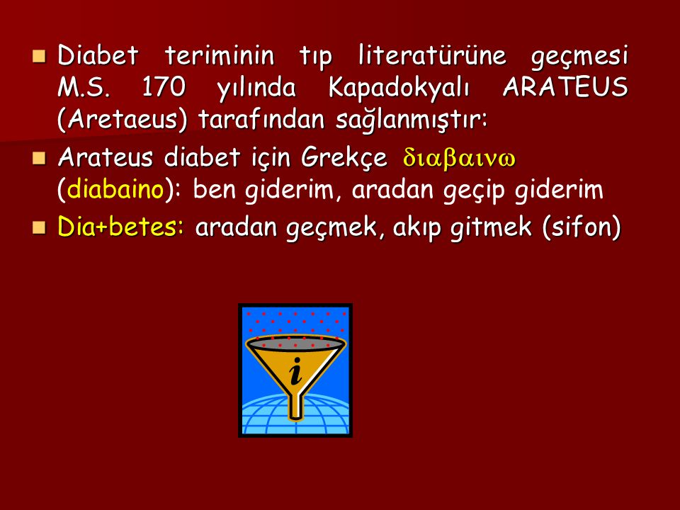 Diabet teriminin tıp literatürüne geçmesi M.S. 170 yılında Kapadokyalı ARATEUS (Aretaeus) tarafından sağlanmıştır: Diabet teriminin tıp literatürüne g