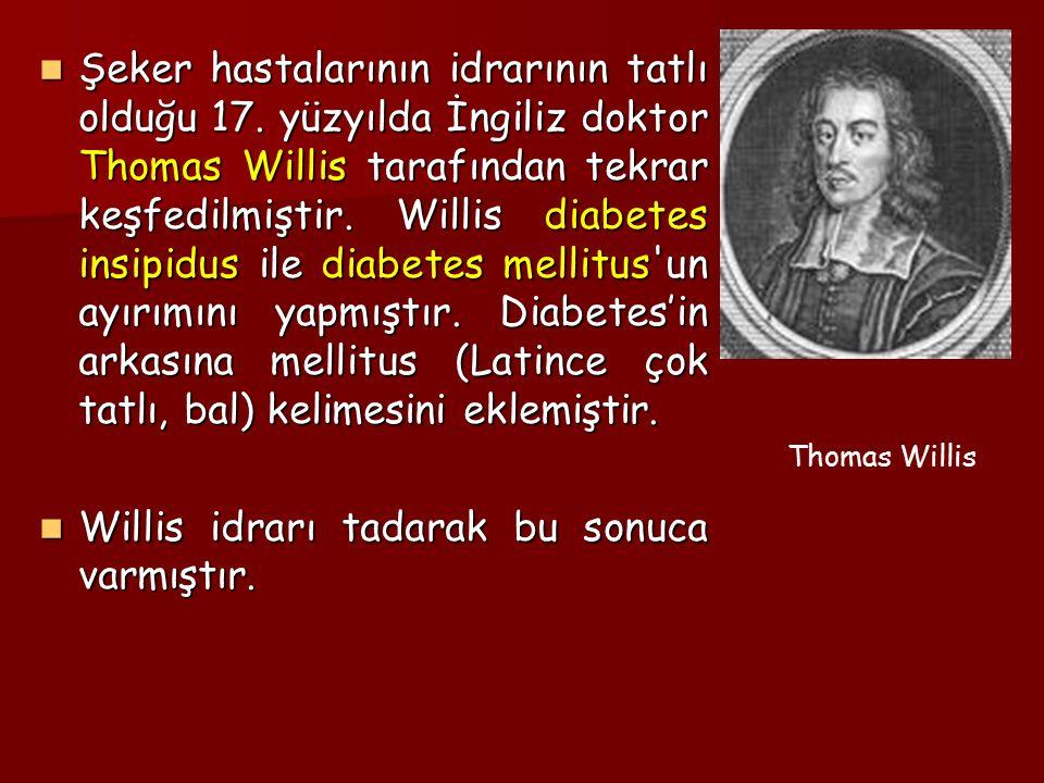Şeker hastalarının idrarının tatlı olduğu 17. yüzyılda İngiliz doktor Thomas Willis tarafından tekrar keşfedilmiştir. Willis diabetes insipidus ile di
