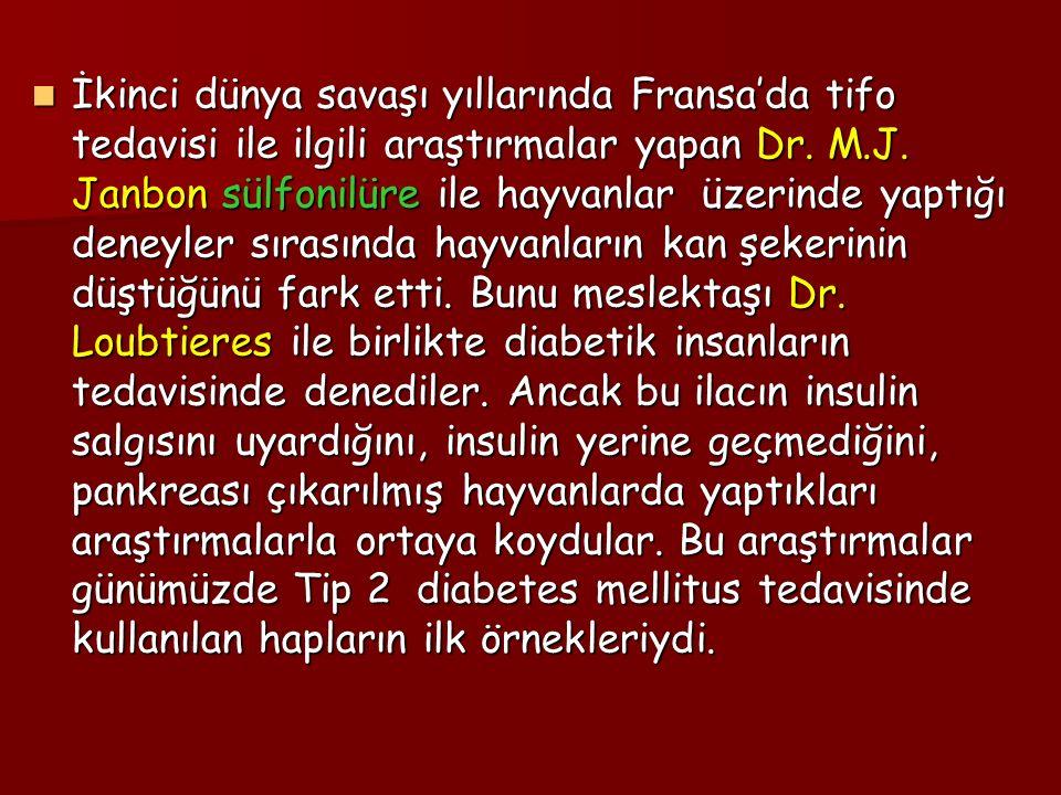 İkinci dünya savaşı yıllarında Fransa'da tifo tedavisi ile ilgili araştırmalar yapan Dr. M.J. Janbon sülfonilüre ile hayvanlar üzerinde yaptığı deneyl