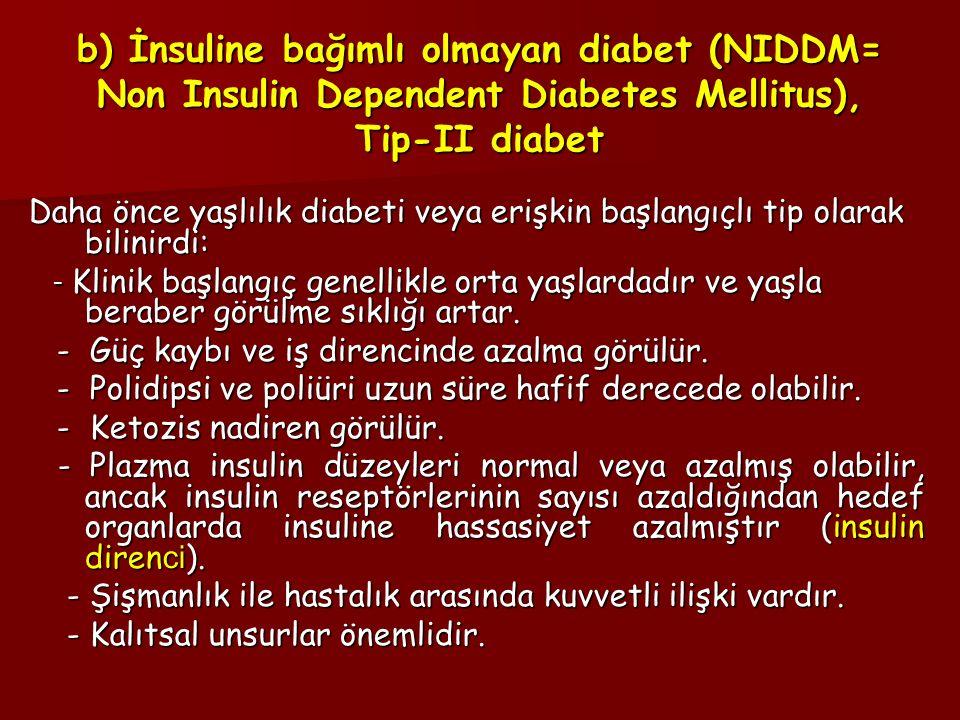 Daha önce yaşlılık diabeti veya erişkin başlangıçlı tip olarak bilinirdi: - Klinik başlangıç genellikle orta yaşlardadır ve yaşla beraber görülme sıkl