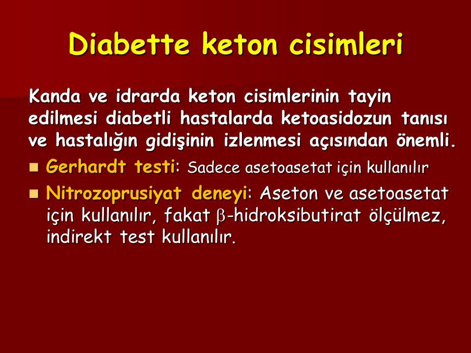 Diabette keton cisimleri Kanda ve idrarda keton cisimlerinin tayin edilmesi diabetli hastalarda ketoasidozun tanısı ve hastalığın gidişinin izlenmesi açısından önemli.