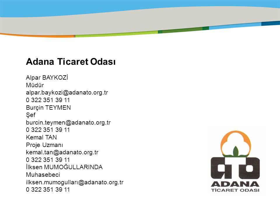 Title of the presentation | Date |‹#› Adana Ticaret Odası Alpar BAYKOZİ Müdür alpar.baykozi@adanato.org.tr 0 322 351 39 11 Burçin TEYMEN Şef burcin.teymen@adanato.org.tr 0 322 351 39 11 Kemal TAN Proje Uzmanı kemal.tan@adanato.org.tr 0 322 351 39 11 İlksen MUMOĞULLARINDA Muhasebeci ilksen.mumogulları@adanato.org.tr 0 322 351 39 11