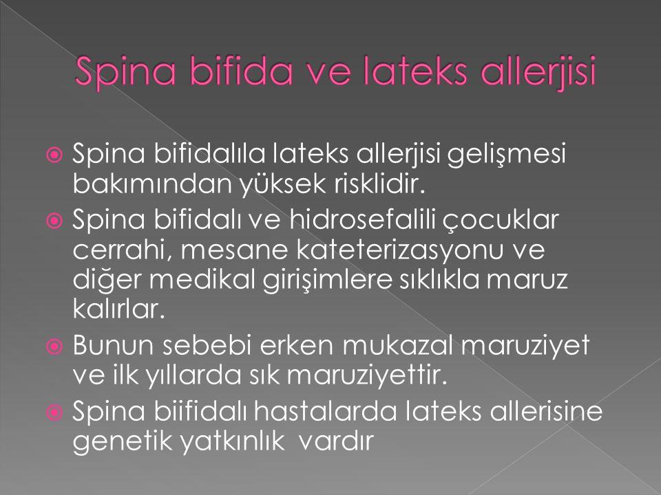  Spina bifidalıla lateks allerjisi gelişmesi bakımından yüksek risklidir.