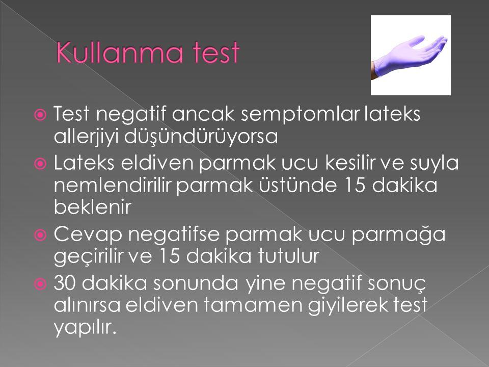  Test negatif ancak semptomlar lateks allerjiyi düşündürüyorsa  Lateks eldiven parmak ucu kesilir ve suyla nemlendirilir parmak üstünde 15 dakika beklenir  Cevap negatifse parmak ucu parmağa geçirilir ve 15 dakika tutulur  30 dakika sonunda yine negatif sonuç alınırsa eldiven tamamen giyilerek test yapılır.