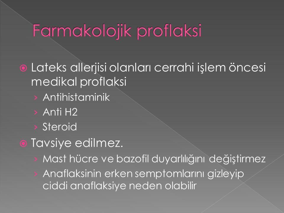  Lateks allerjisi olanları cerrahi işlem öncesi medikal proflaksi › Antihistaminik › Anti H2 › Steroid  Tavsiye edilmez.