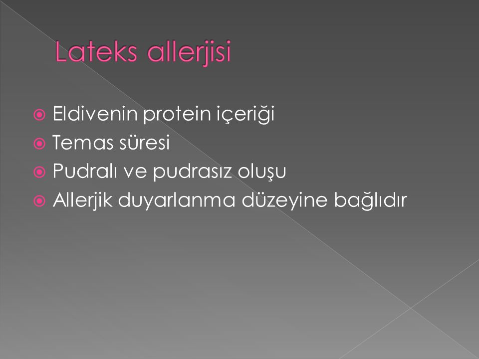  Eldivenin protein içeriği  Temas süresi  Pudralı ve pudrasız oluşu  Allerjik duyarlanma düzeyine bağlıdır