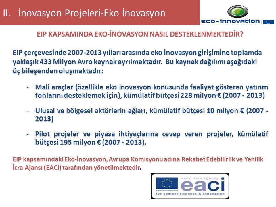 EIP KAPSAMINDA EKO-İNOVASYON NASIL DESTEKLENMEKTEDİR? EIP çerçevesinde 2007-2013 yılları arasında eko inovasyon girişimine toplamda yaklaşık 433 Milyo