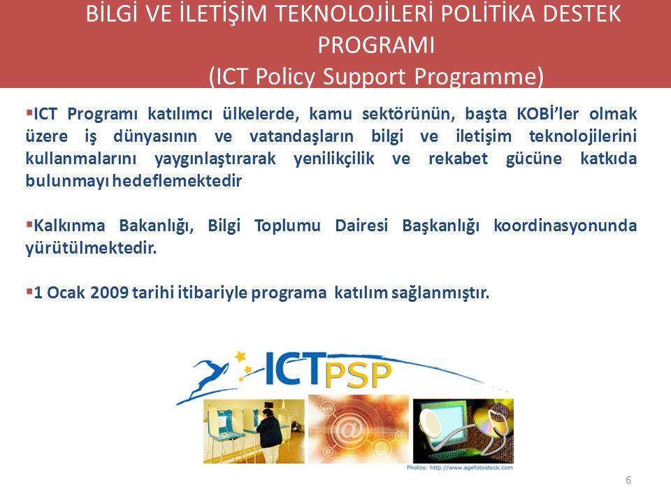 6 BİLGİ VE İLETİŞİM TEKNOLOJİLERİ POLİTİKA DESTEK PROGRAMI (ICT Policy Support Programme)  ICT Programı katılımcı ülkelerde, kamu sektörünün, başta K