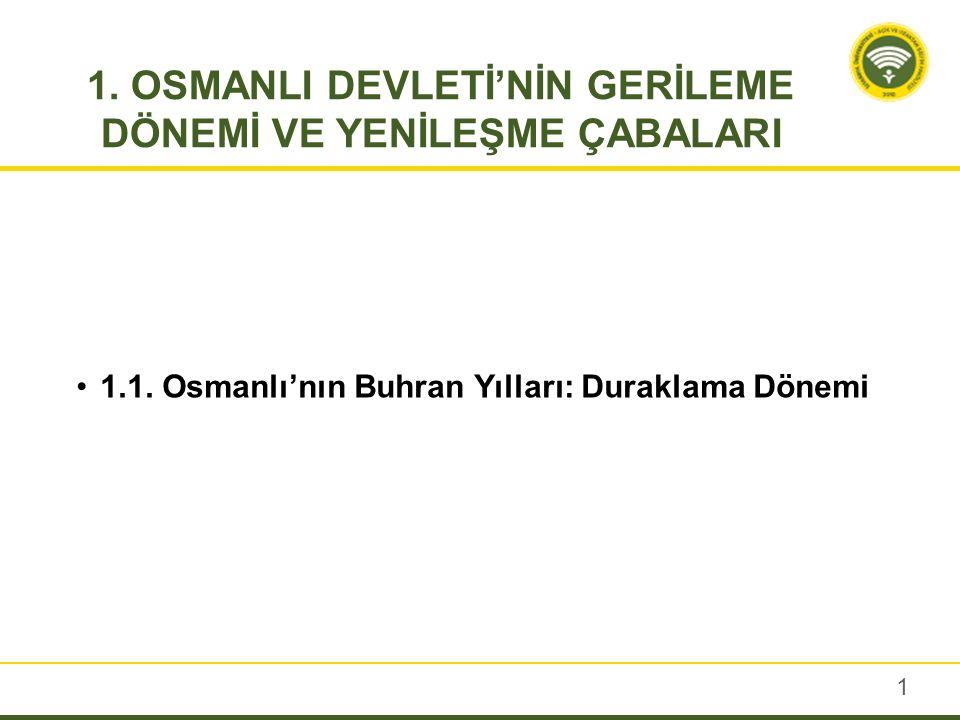 Osmanlı Devleti 1299'daki kuruluşundan itibaren sürekli olarak değişen ve gelişen bir dinamizm içinde oldu.