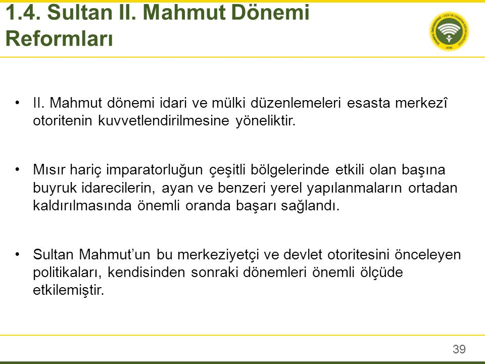 Sultan Mahmut döneminde merkezi idare ve hükümet teşkilatında oldukça önemli düzenlemeler yapılmıştır.