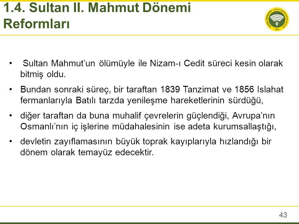 Sultan Mahmut'un ölümüyle ile Nizam-ı Cedit süreci kesin olarak bitmiş oldu. Bundan sonraki süreç, bir taraftan 1839 Tanzimat ve 1856 Islahat fermanla